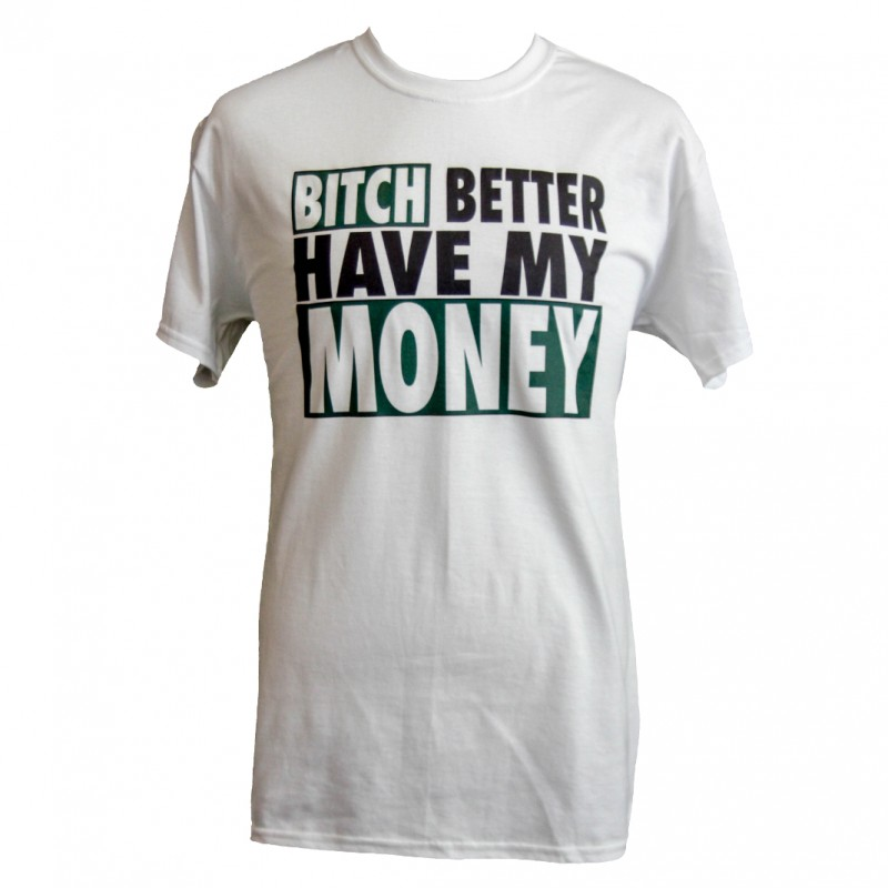 Bitch Better Have My Money Green