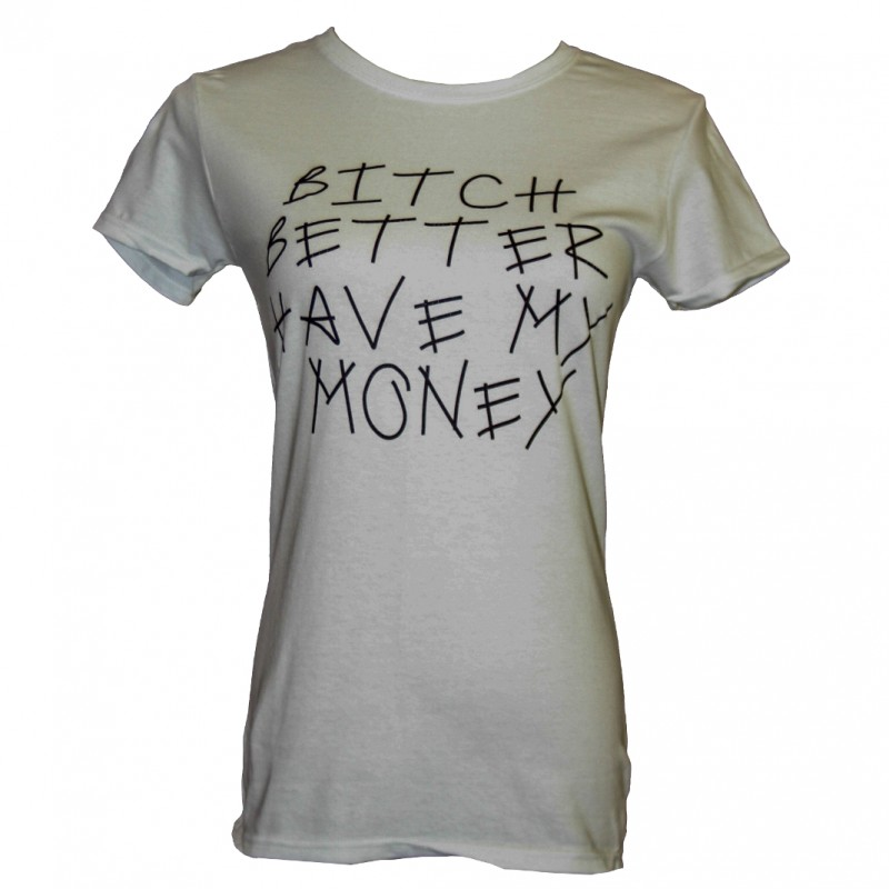 Bitch Better Have My Money Tee