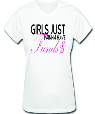 Girls Just Wanna Have Funds Girls tee