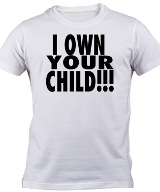 I own you child tee