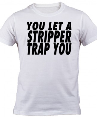 You let a stripper tee