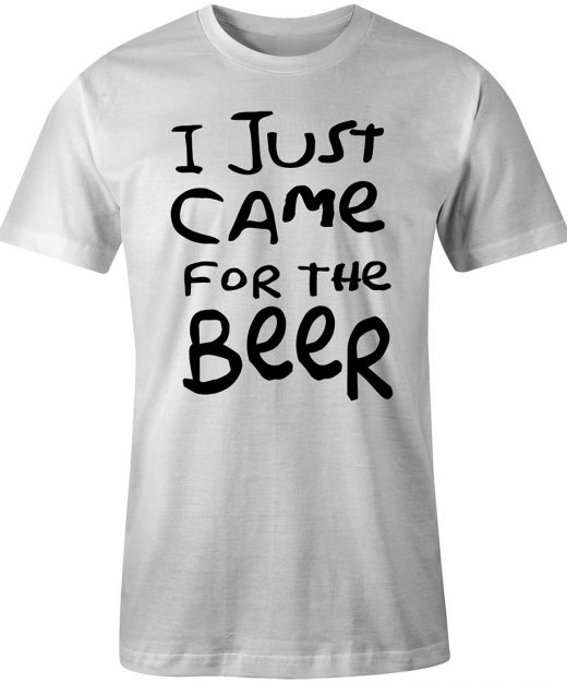 I just Came for the beer White Tee